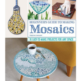 Beginners Guide to Making Mosaics